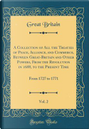 A Collection of All the Treaties of Peace, Alliance, and Commerce, Between Great-Britain and Other Powers, From the Revolution in 1688, to the Present Time, Vol. 2 by Great Britain