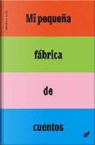 Mi Pequena Fabrica de Cuentos by Bruno Gibert