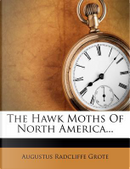 The Hawk Moths of North America... by Augustus Radcliffe Grote