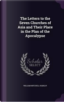 The Letters to the Seven Churches of Asia and Their Place in the Plan of the Apocalypse by William Mitchell Ramsay