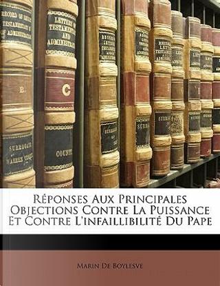 R Ponses Aux Principales Objections Contre La Puissance Et Contre L'Infaillibilit Du Pape by Marin De Boylesve