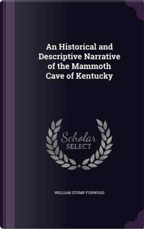 An Historical and Descriptive Narrative of the Mammoth Cave of Kentucky by William Stump Forwood