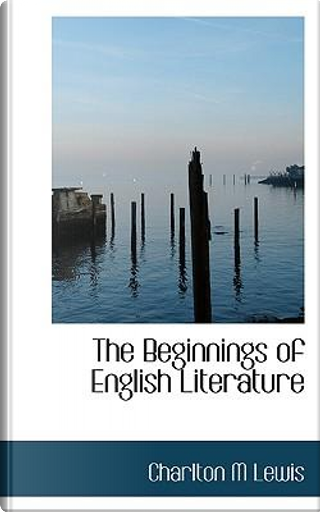 The Beginnings of English Literature by Charlton M. Lewis