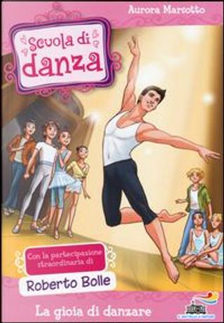 La gioia di danzare. Ediz. illustrata by Aurora Marsotto