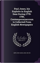 Paul Jones, His Exploits in English Seas During 1778-1780, Contemporaryaccounts Collected from English Newspapers by Don Carlos Seitz