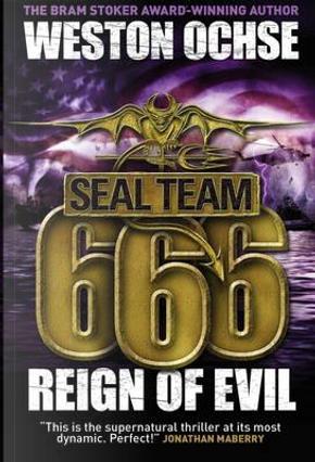 SEAL Team 666 - Reign of Evil (Seal Team 666 3) by Weston Ochse