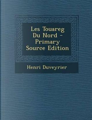 Les Touareg Du Nord - Primary Source Edition by Henri Duveyrier