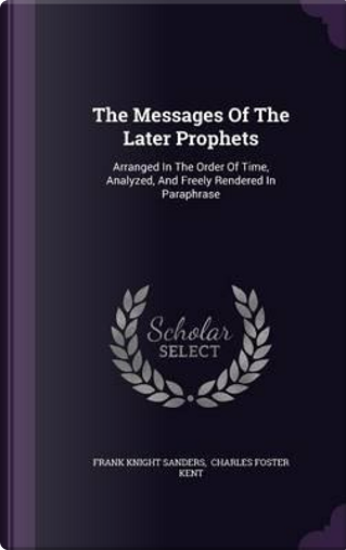The Messages of the Later Prophets by Frank Knight Sanders