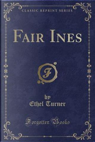Fair Ines (Classic Reprint) by Ethel Turner
