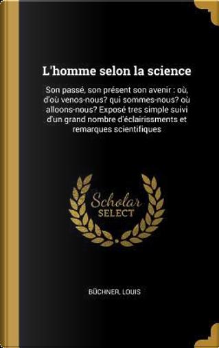 L'Homme Selon La Science by Buchner Louis