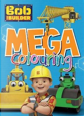 Bob the Builder Mega Colouring by Parragon Books Ltd