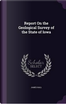 Report on the Geological Survey of the State of Iowa by PROFESSOR JAMES HALL