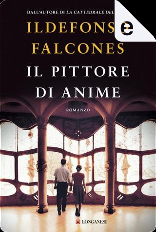 Il pittore di anime by Ildefonso Falcones