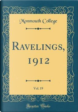 Ravelings, 1912, Vol. 19 (Classic Reprint) by Monmouth College