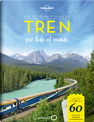 Los mejores viajes en tren por todo el mundo by