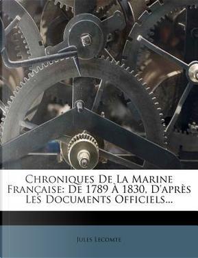 Chroniques de La Marine Francaise by Jules Lecomte