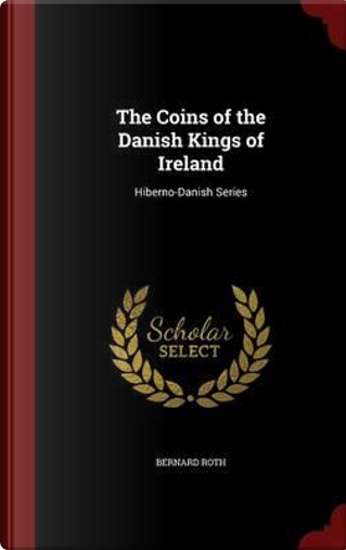The Coins of the Danish Kings of Ireland by Bernard Roth