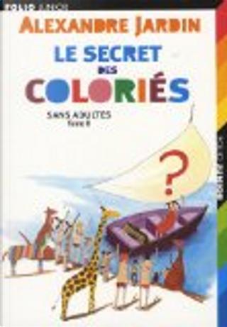 Le secret des coloriés by Alexandre Jardin