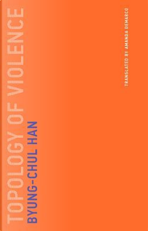 Topology of Violence by Byung-Chul Han