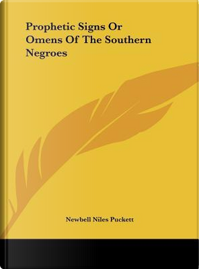 Prophetic Signs or Omens of the Southern Negroes by Newbell Niles Puckett