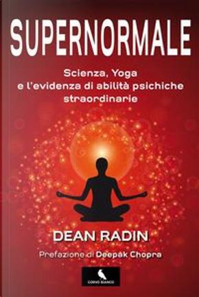 Supernormale. Scienza, yoga e l'evidenza di abilità psichiche straordinarie by Dean Radin