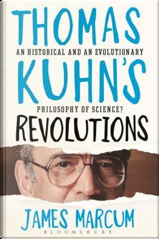 Thomas Kuhn's Revolutions by James A. Marcum