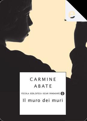 Il muro dei muri by Carmine Abate