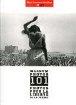 Magnum photos 101 photos pour la liberté de la presse by Jean-François Julliard