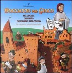 Boccaccio per gioco. Fra Cipolla, Chichibìo, Calandrino e l'elitropia. Ediz. illustrata by Cinzia Bigazzi