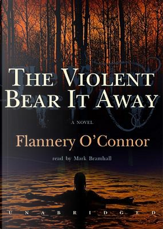 The Violent Bear It Away by Flannery O'Connor