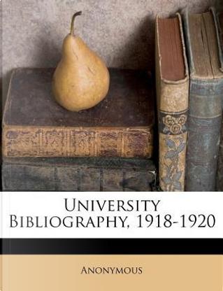 University Bibliography, 1918-1920 by ANONYMOUS