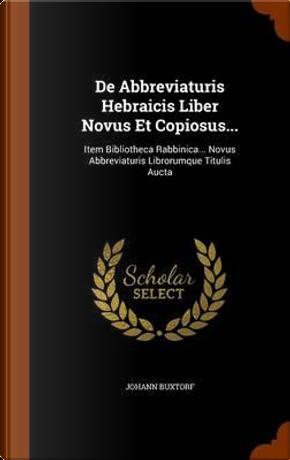 de Abbreviaturis Hebraicis Liber Novus Et Copiosus... by Johann Buxtorf