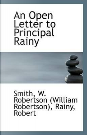 An Open Letter to Principal Rainy by Smith W. Robertson (William Robertson)