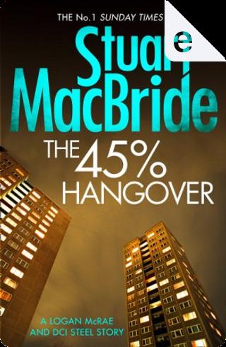 The 45% Hangover by Stuart MacBride