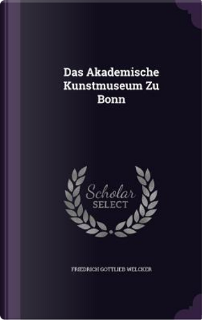 Das Akademische Kunstmuseum Zu Bonn by Friedrich Gottlieb Welcker