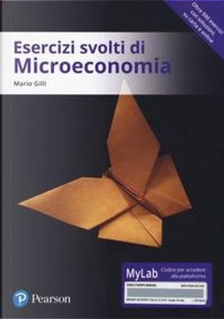 Esercizi svolti di microeconomia. Ediz. MyLab. Con Contenuto digitale per download e accesso on line by Mario Gilli