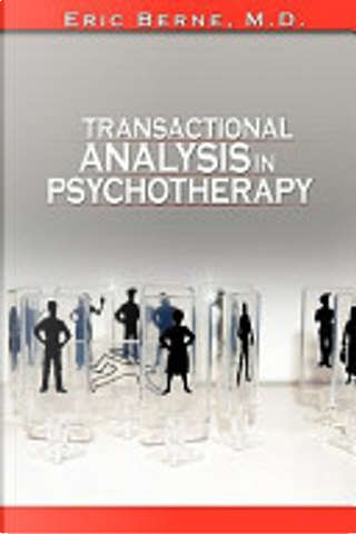 Transactional Analysis in Psychotherapy by Eric Berne (the Author of Games People Play) by Eric Berne