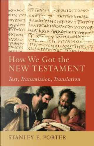 How We Got the New Testament by Stanley E. Porter