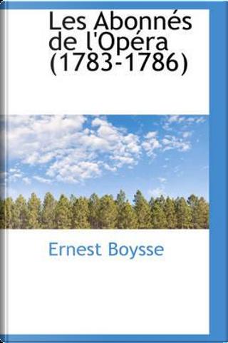 Les Abonnes De L'opera (1783-1786) by Ernest BOYSSE
