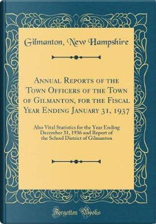 Annual Reports of the Town Officers of the Town of Gilmanton, for the Fiscal Year Ending January 31, 1937 by Gilmanton New Hampshire