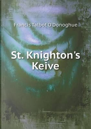 St. Knighton's Keive by Francis Talbot O'donoghue