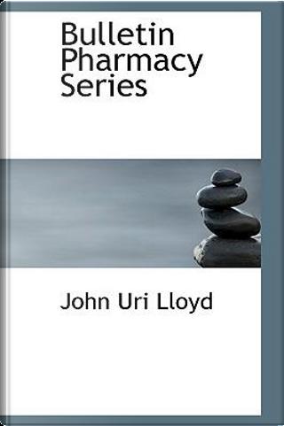 Bulletin Pharmacy Series by John uri lloyd