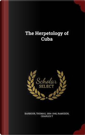 The Herpetology of Cuba by Thomas Barbour