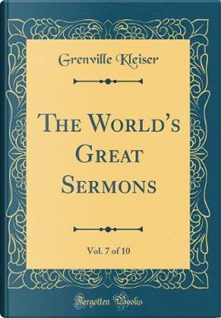 The World's Great Sermons, Vol. 7 of 10 (Classic Reprint) by Grenville Kleiser