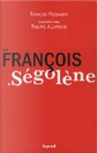 De François a Ségolène by François Rebsamen, Philippe Alexandre