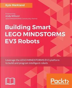 Building Smart LEGO MINDSTORMS EV3 Robots by Kyle Markland