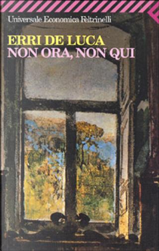 Non ora, non qui by Erri De Luca