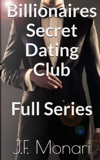 Billionaires Secret Dating Club - Full Series by J. F. Monari