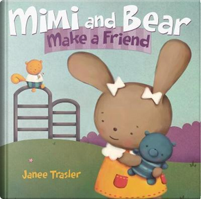 Mimi and Bear Make a Friend by Janee Trasler