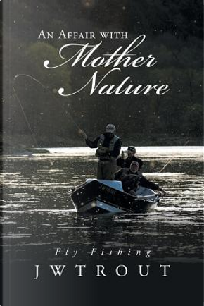 An Affair With Mother Nature by Jwtrout